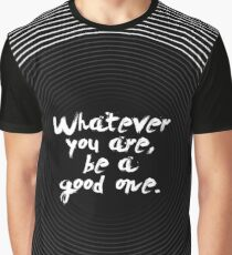 """Whatever you are be a good one """"Abraham Lincoln"""" Inspirational Quote Graphic T-Shirt"""