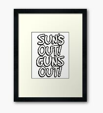 Sun's out..! Guns out...! Framed Print