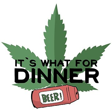 Beer It's What for Dinner  by JawJecken