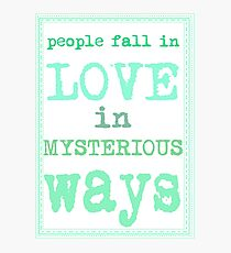 People fall in love in mysterious ways Photographic Print