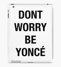 Dont Worry Be Yonce iPad Case/Skin
