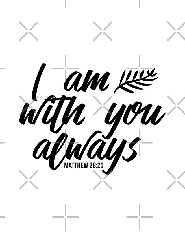 """I am with you always Matthew 28:20 Bible verse Black ..."