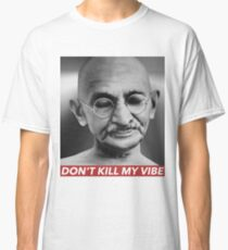 DON'T KILL MY VIBE Classic T-Shirt