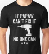 If PawPaw Cant Fix It No One Can Unisex T-Shirt