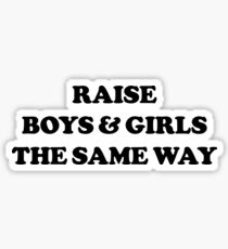 RAISE BOYS AND GIRLS THE SAME WAY stickers Sticker