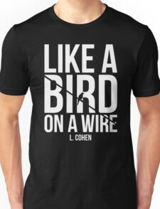 Like A Bird On A Wire L. Cohen Unisex T-Shirt