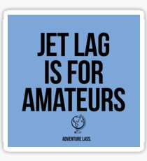 Jet Lag is for Amateurs Sticker