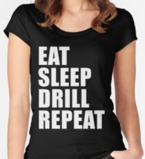 Eat Sleep Drill Repeat Cute For T Shirt Man Men Woman Women Military Service Women's Fitted Scoop T-Shirt
