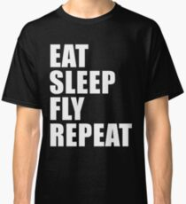 Eat Sleep Fly Repeat Cute For T Shirt Man Men Woman Women Aviator Aviation Pilot Glide Airline Airplane Classic T-Shirt