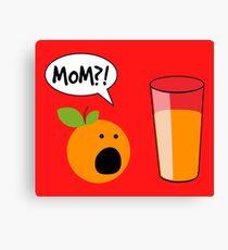 Mom? Orange Juice Funny Canvas Print