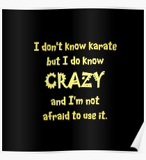 """Gold lettering with the message """"I Don't Know Karate But I Do Know Crazy"""". Poster"""