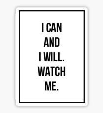 I CAN AND I WILL. WATCH ME. stickers Sticker