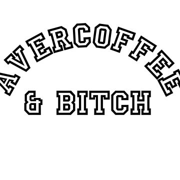 AVERCOFFEE & BITCH: Black logo by EthelYarwoodEnt