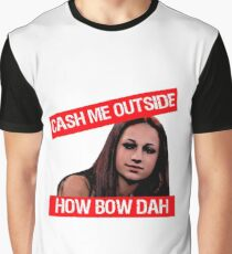 Cash Me Outside Graphic T-Shirt
