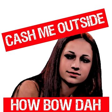Cash Me Outside by parallaxgalaxy