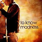 To Know Madness by thistle9997