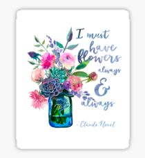 Claude Monet quote I must have flowers Sticker