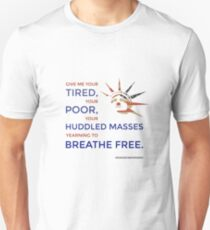 Give Me Your Tired, Your Poor, Your Huddled Masses Yearning to Breathe Free. Unisex T-Shirt