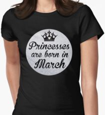 Princesses are born in March Womens Fitted T-Shirt