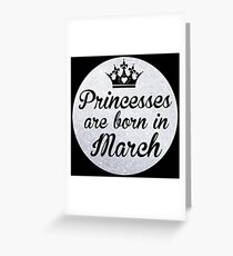 Princesses are born in March Greeting Card