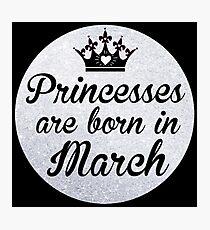Princesses are born in March Photographic Print