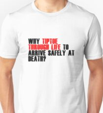Why Tiptoe Through Life To Arrive Safely At Death T-shirts & More Unisex T-Shirt