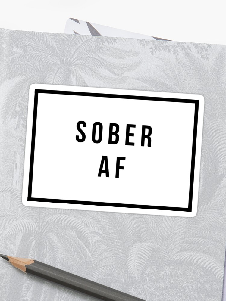 Sober AF - Sobriety Gifts - Addiction Recovery Gifts Sticker