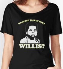 Whatchu Talkin Bout Willis? Women's Relaxed Fit T-Shirt