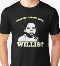 Whatchu Talkin Bout Willis? T-Shirt
