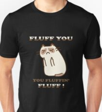 FLUFF YOU YOU FLUFFIN' FLUFF CAT LOVE Unisex T-Shirt