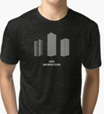i love architecture Tri-blend T-Shirt