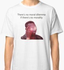 No moral dilemma if there's no morality Classic T-Shirt