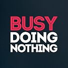 Busy Doing Nothing by capdeville13