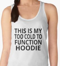 This Is My Too Cold To Function Hoodie Women's Tank Top