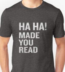 Ha Ha Made You Read Funny Quote Sarcastic Annoying Joke  T-Shirt