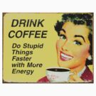 Drink Coffee Do Stupid Things Faster by thatstickerguy