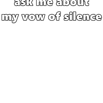 Ask Me About.. My Vow Of Silence by jefph