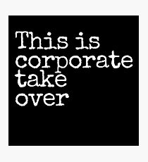This is Corporate Takeover Photographic Print