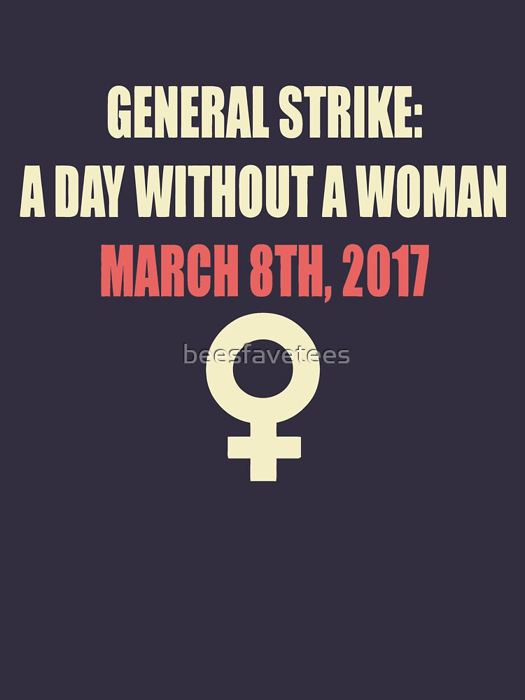 General Strike A Day Without a Woman March 8th 2017 by beesfavetees