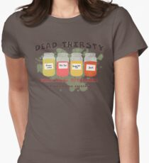 Dead Thirsty Womens Fitted T-Shirt