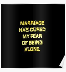 "Gold lettering with the message ""Marriage Has Cured My Fear"". Poster"