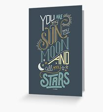You Are My Sun, My Moon and All My Stars Love Design Greeting Card