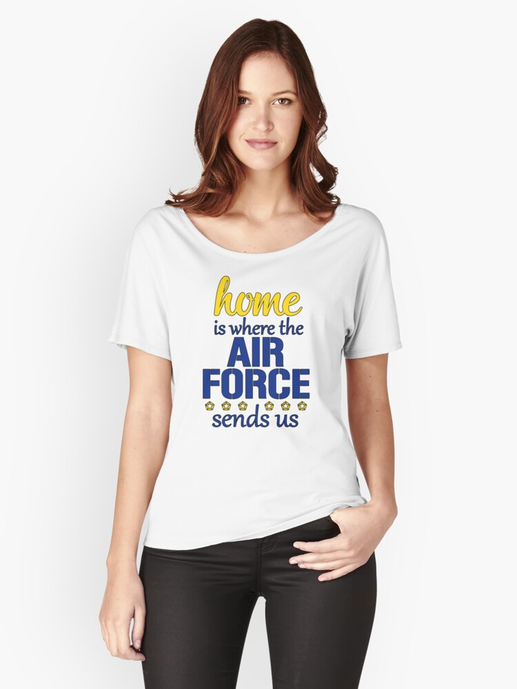 Home is Where the Air Force Sends Us, United States Air Force Women's Relaxed Fit T-Shirt Front