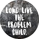 Long Live the Problem Child by youngkinderhook