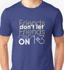 Friends don't let friends clap on 1 + 3 T-Shirt
