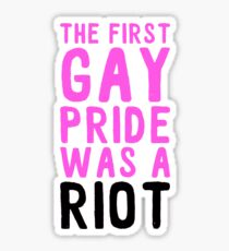 the first gay pride was a riot Sticker