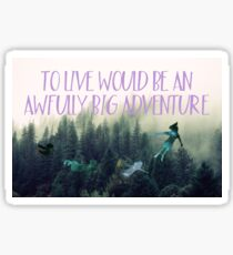To Live Would Be An Awfully Big Adventure Sticker