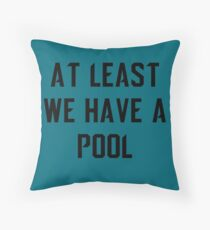 At Least We Have a Pool Throw Pillow