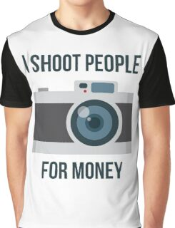 I shoot people for money Graphic T-Shirt