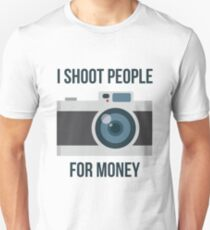 I shoot people for money Unisex T-Shirt
